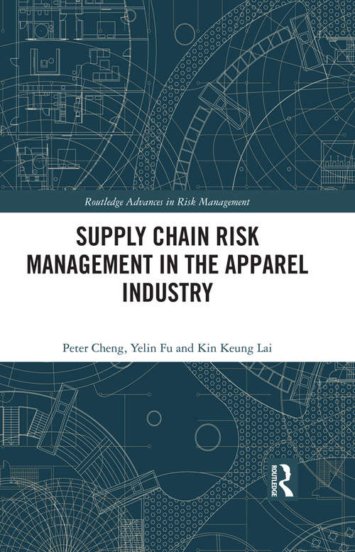 Supply Chain Risk Management in the Apparel Industry (Routledge Advances in Risk Management)