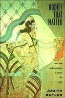"""Bodies That Matter: On the Discursive Limits of """"Sex"""""""