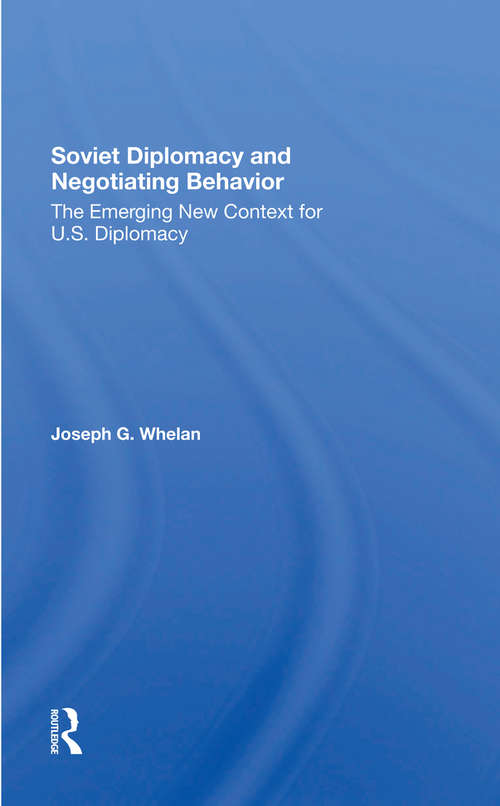 Soviet Diplomacy And Negotiating Behavior: The Emerging New Context For U.s. Diplomacy