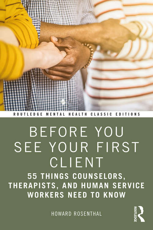 Before You See Your First Client: 55 Things Counselors, Therapists, and Human Service Workers Need to Know (Routledge Mental Health Classic Editions)