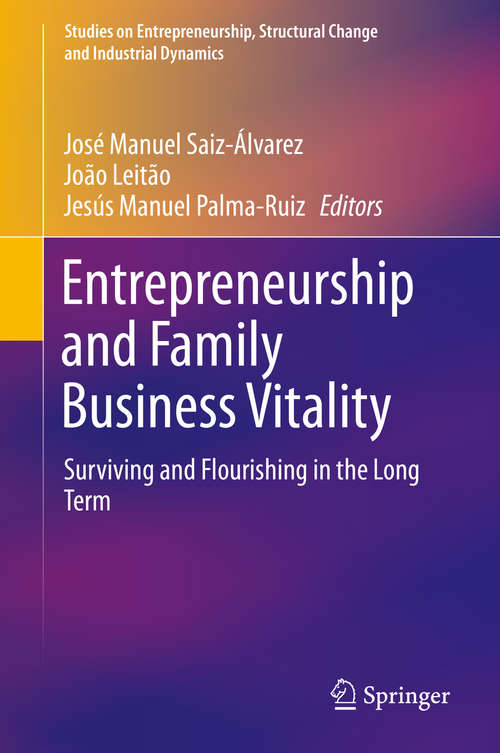 Entrepreneurship and Family Business Vitality: Surviving and Flourishing in the Long Term (Studies on Entrepreneurship, Structural Change and Industrial Dynamics)