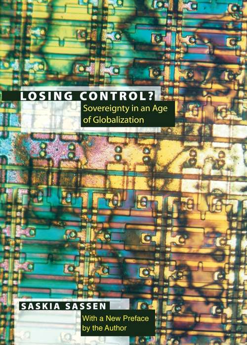 Losing Control?: Sovereignty in the Age of Globalization (Leonard Hastings Schoff Lectures)