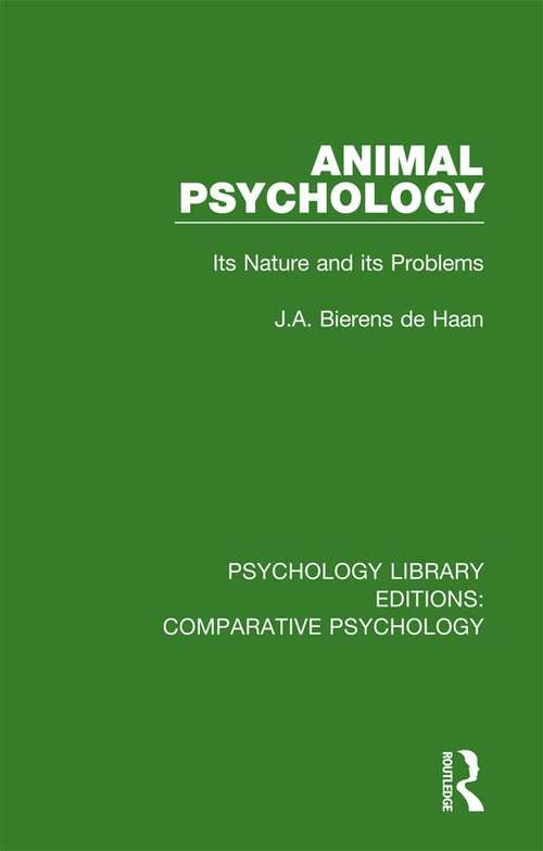 Animal Psychology: Its Nature and its Problems (Psychology Library Editions: Comparative Psychology)