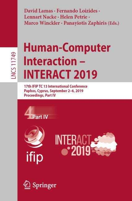 Human-Computer Interaction – INTERACT 2019: 17th IFIP TC 13 International Conference, Paphos, Cyprus, September 2–6, 2019, Proceedings, Part IV (Lecture Notes in Computer Science #11749)