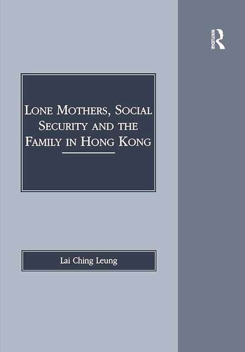 Lone Mothers, Social Security and the Family in Hong Kong (Social and Political Studies from Hong Kong)