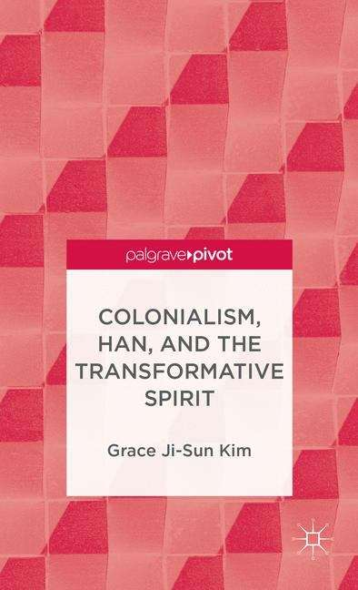 Colonialism, Han, and the Transformative Spirit