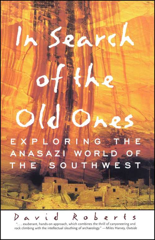 In Search of the Old Ones: Exploring the Anasazi World of the Southwest