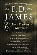 P. D. James's Adam Dalgliesh Mysteries: Cover Her Face, A Mind to Murder, Unnatural Causes, Shroud for a Nightingale, The Black Tower, and Death of an Expert Witness (Adam Dalgliesh Mystery)