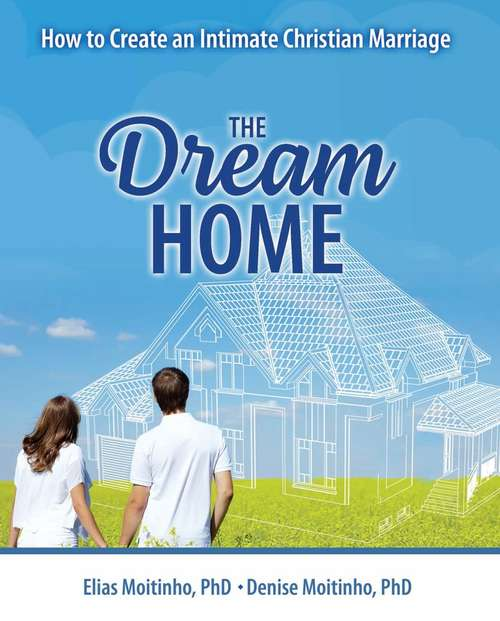 The Dream Home: How To Create An Intimate Christian Marriage
