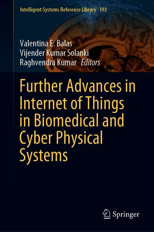 Further Advances in Internet of Things in Biomedical and Cyber Physical Systems (Intelligent Systems Reference Library #193)
