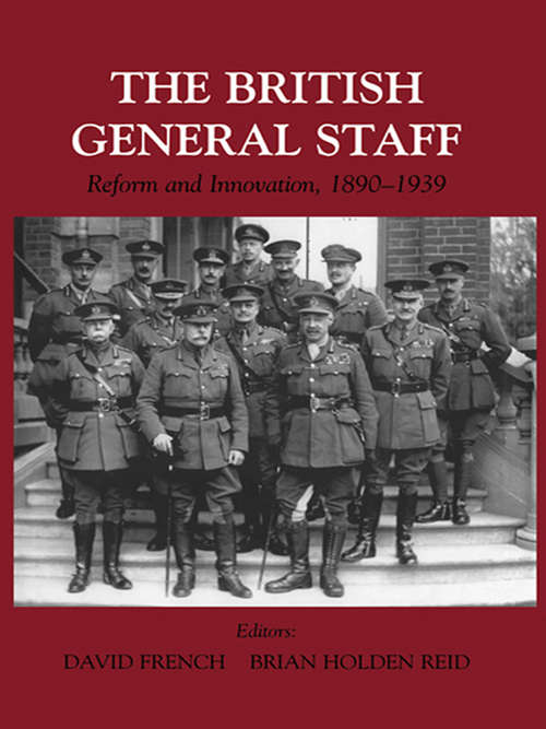 British General Staff: Reform and Innovation (Military History and Policy #No. 10)