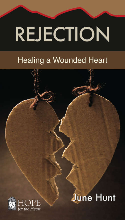 Rejection: Healing a Wounded Heart (Hope for the Heart)