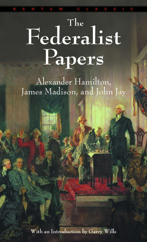 The Federalist Papers: Alexandrer Hamilton, James Madison And John Jay (Enriched Classics)