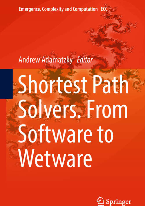 Shortest Path Solvers. From Software to Wetware (Emergence, Complexity And Computation Ser. #32)