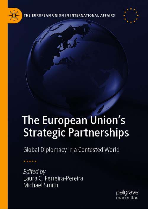 The European Union's Strategic Partnerships: Global Diplomacy in a Contested World (The European Union in International Affairs)