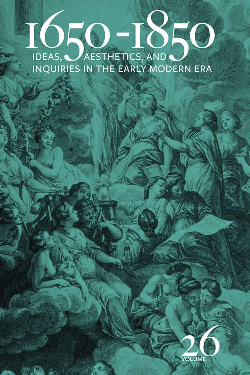 1650-1850: Ideas, Aesthetics, and Inquiries in the Early Modern Era (Volume 26) (1650-1850 #26)