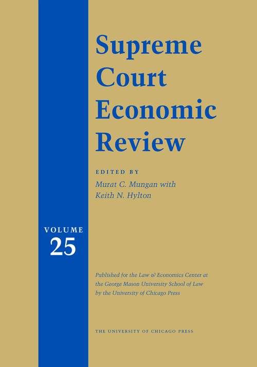 Supreme Court Economic Review, Volume 25 (Supreme Court Economic Review #25)