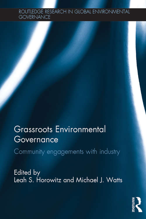 Grassroots Environmental Governance: Community engagements with industry (Routledge Research in Global Environmental Governance)