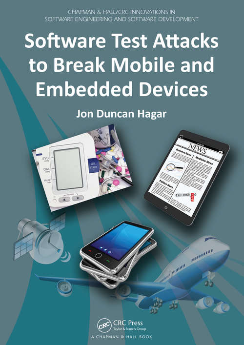 Software Test Attacks to Break Mobile and Embedded Devices: Software Test Attacks To Break Mobile And Embedded Devices (Chapman And Hall/crc Innovations In Software Engineering And Software Development Ser. #6)