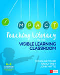 Teaching Literacy in the Visible Learning Classroom, Grades K-5: Fisher: Teaching Literacy In The Visible Learning Classroom, Grades K-5 + Fisher: Visible Learning For Literacy (Corwin Literacy)
