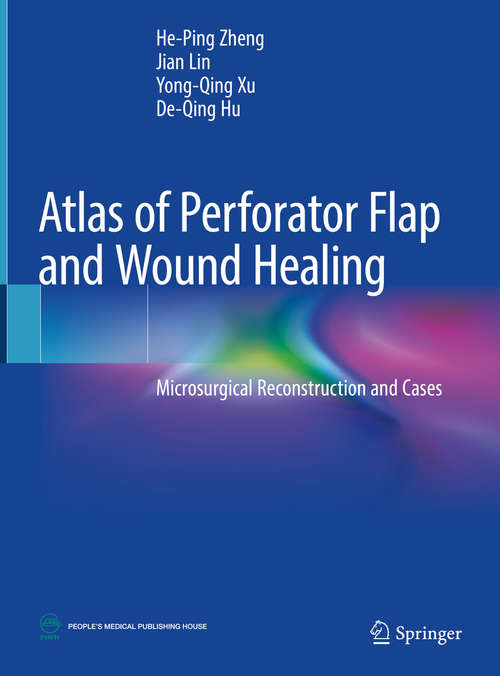 Atlas of Perforator Flap and Wound Healing: Microsurgical Reconstruction and Cases