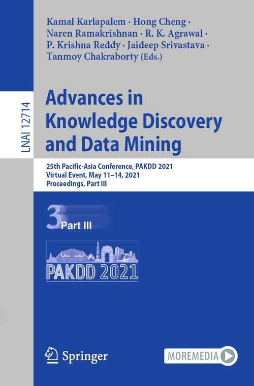 Advances in Knowledge Discovery and Data Mining: 25th Pacific-Asia Conference, PAKDD 2021, Virtual Event, May 11–14, 2021, Proceedings, Part III (Lecture Notes in Computer Science #12714)