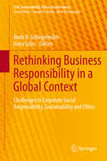 Rethinking Business Responsibility in a Global Context: Challenges to Corporate Social Responsibility, Sustainability and Ethics (CSR, Sustainability, Ethics & Governance)