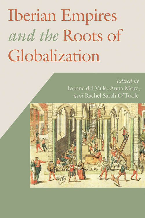 Iberian Empires and the Roots of Globalization (Hispanic Issues)
