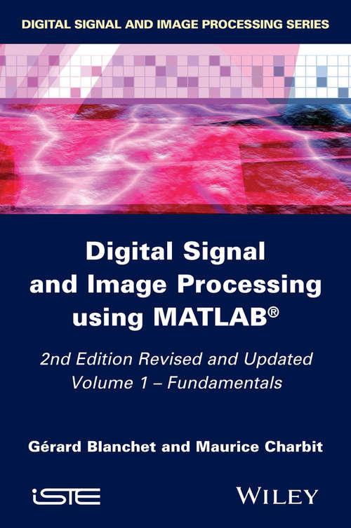Digital Signal and Image Processing using MATLAB, Volume 1: Fundamentals (Digital Signal And Image Processing Ser.)