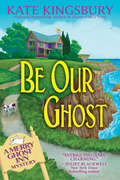 Be Our Ghost (A Merry Ghost Inn Mystery)