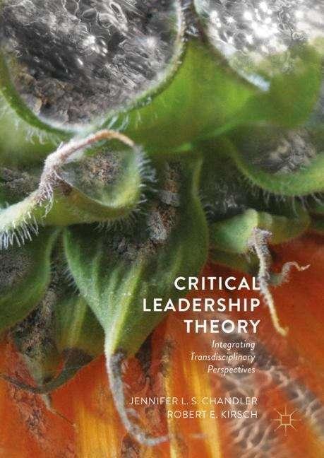 Critical Leadership Theory: Integrating Transdisciplinary Perspectives