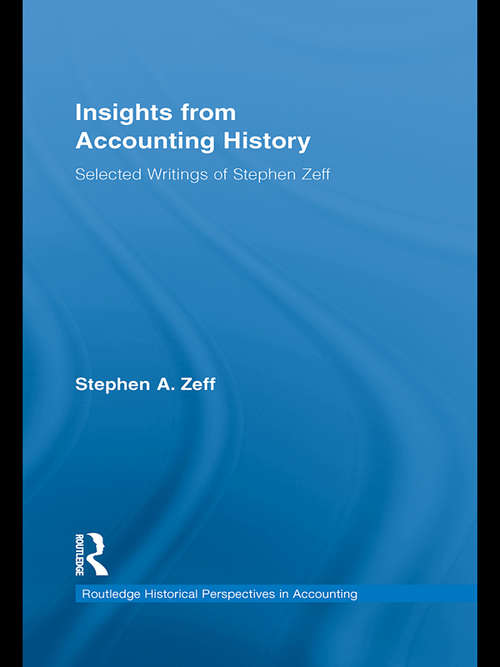 Insights from Accounting History: Selected Writings of Stephen Zeff (Routledge Historical Perspectives in Accounting)