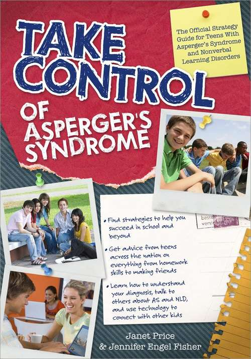 Take Control of Asperger's Syndrome: The Official Strategy Guide for Teens with Asperger's Syndrome and Nonverbal Learning Disorder