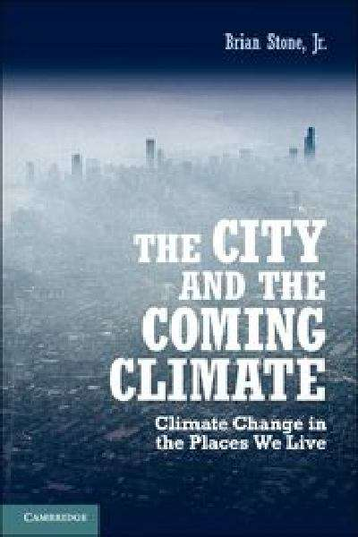 The City and the Coming Climate: Climate Change and the Places We Live