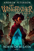 North! Or Be Eaten: Wild escapes. A desperate journey. And the ghastly Fangs of Dang. (The Wingfeather Saga #2)