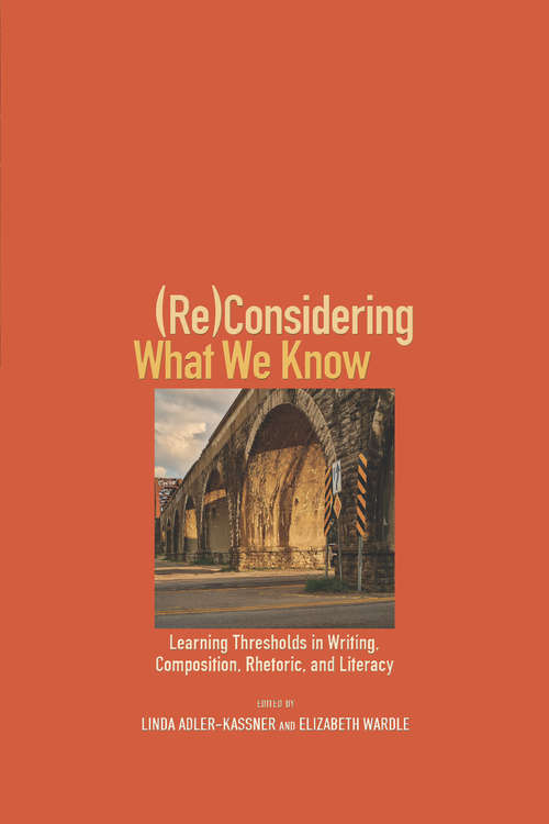 (Re)Considering What We Know: Learning Thresholds in Writing, Composition, Rhetoric, and Literacy
