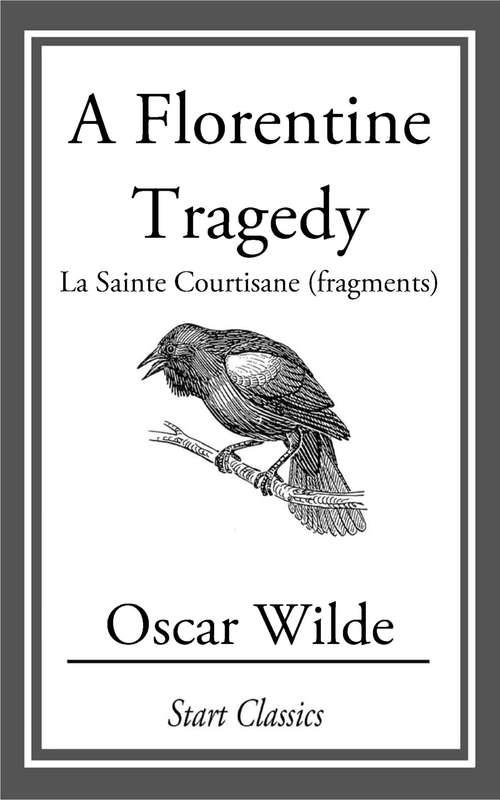 A Florentine Tragedy: La Sainte Courtisane (fragments)