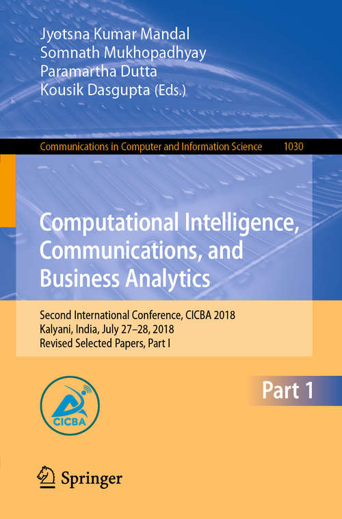 Computational Intelligence, Communications, and Business Analytics: Second International Conference, CICBA 2018, Kalyani, India, July 27–28, 2018, Revised Selected Papers, Part I (Communications in Computer and Information Science #1030)