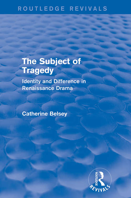 The Subject of Tragedy: Identity and Difference in Renaissance Drama (Routledge Revivals)
