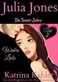 Julia Jones - Die Teenie-Jahre Teil 3 - Wahre Liebe