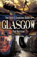 Foul Deeds & Suspicious Deaths in Glasgow