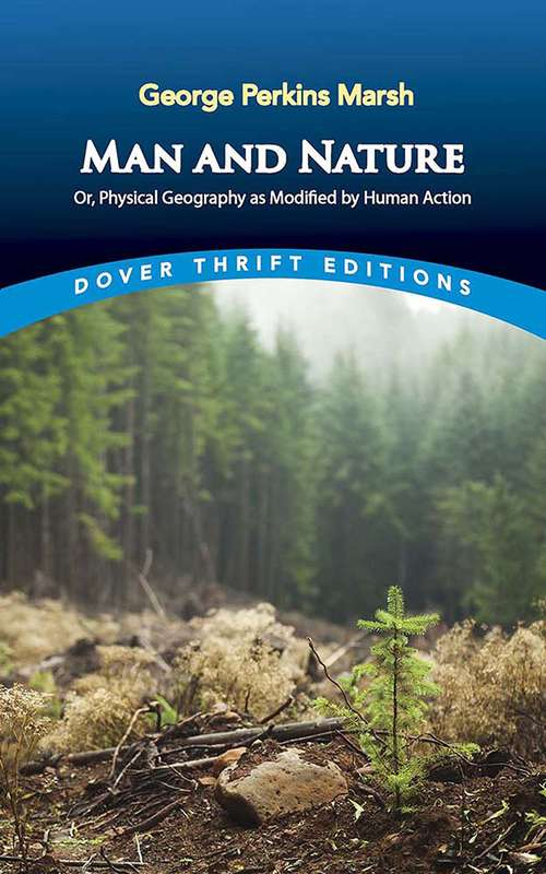 Man and Nature: Or, Physical Geography as Modified by Human Action (Dover Thrift Editions)