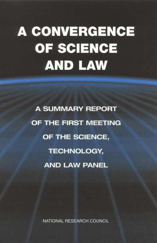 A Convergence Of Science And Law: A Summary Report Of The First Meeting Of The Science, Technology, And Law Panel