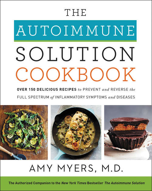 The Autoimmune Solution Cookbook: Over 150 Delicious Recipes to Prevent and Reverse the Full Spectrum of Inflammatory Symptoms and Diseases