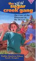 The Case Of The Dinosaur In The Desert (The New Sugar Creek Gang #4)