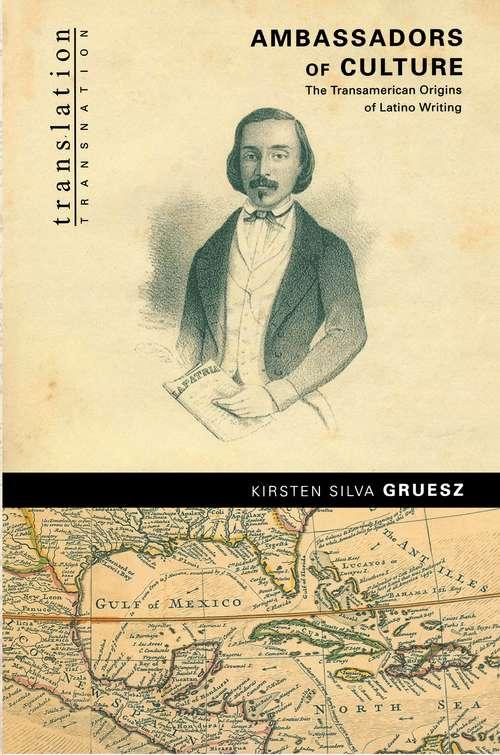 Ambassadors of Culture: The Transamerican Origins of Latino Writing (Translation/Transnation #44)