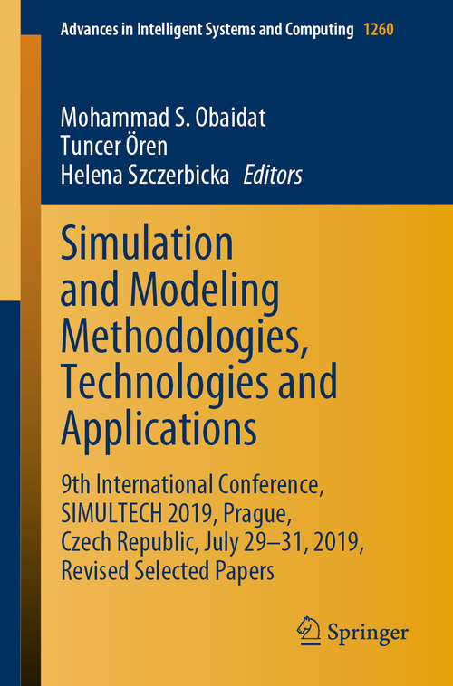 Simulation and Modeling Methodologies, Technologies and Applications: 9th International Conference, SIMULTECH 2019 Prague, Czech Republic, July 29-31, 2019, Revised Selected Papers (Advances in Intelligent Systems and Computing #1260)