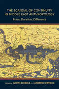 The Scandal of Continuity in Middle East Anthropology: Form, Duration, Difference (Public Cultures of the Middle East and North Africa)