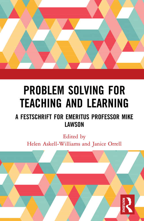 Problem Solving for Teaching and Learning: A Festschrift for Emeritus Professor Mike Lawson