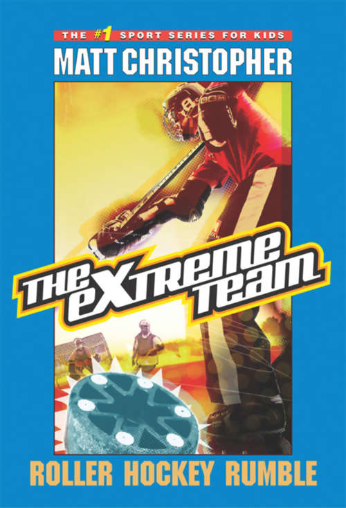 The eXtreme Team #3: Roller Hockey Rumble (The\extreme Team Ser. #Bk. 3)